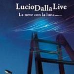 """Registrazione CD/DVD """"Lucio Dalla live – La neve con la luna……"""""""