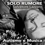 """Produzione Video """"Solo rumore"""" Autismo e Musica – Salvatore Lazzaro"""